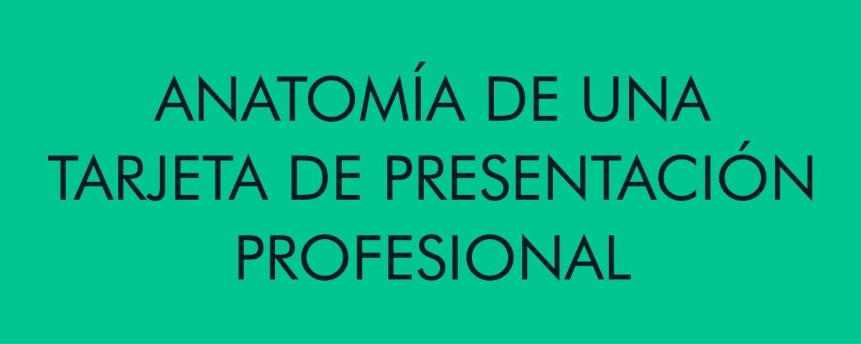 ANATOMÍA DE UNA TARJETA DE PRESENTACIÓN PROFESIONAL [INFOGRAFÍA]
