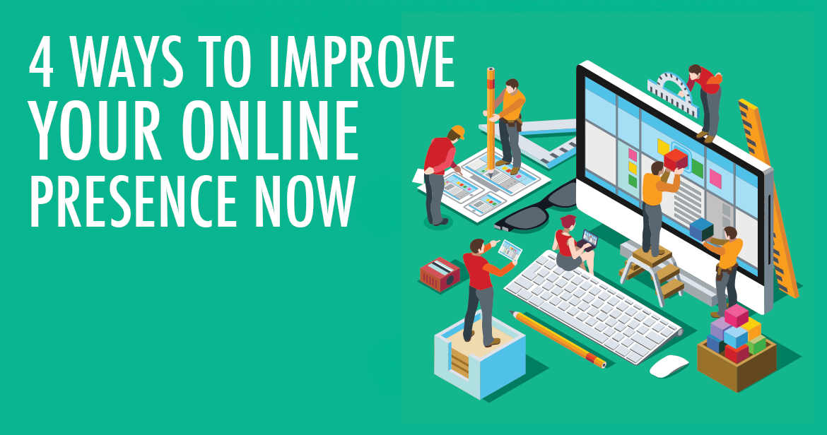 4 ways to improve your online presence now